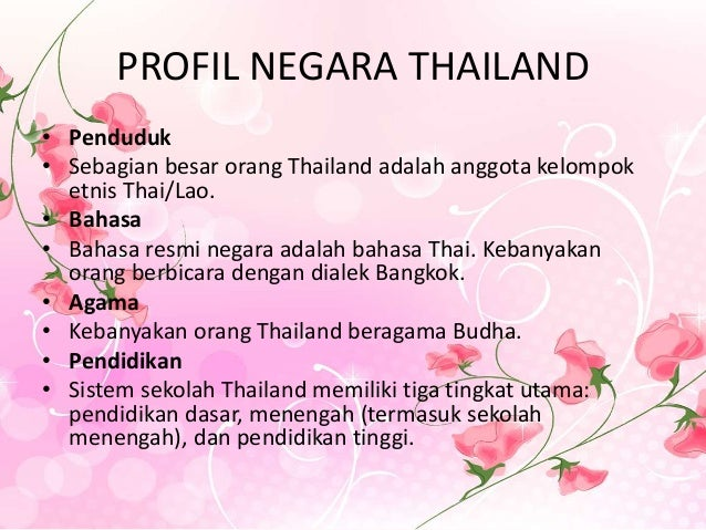 PROFIL NEGARA THAILAND • Penduduk • Sebagian besar orang Thailand adalah anggota kelompok etnis Thai/Lao. • Bahasa • Bahas...