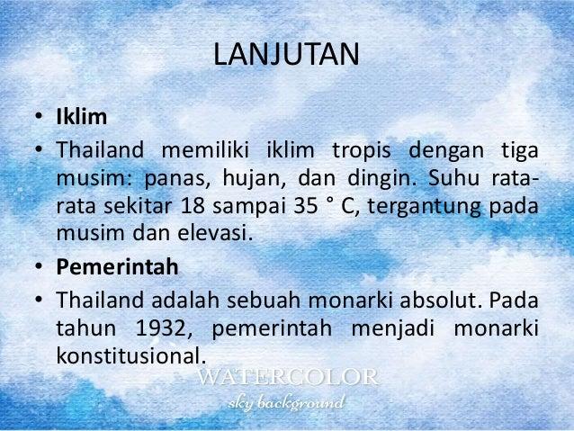 LANJUTAN • Iklim • Thailand memiliki iklim tropis dengan tiga musim: panas, hujan, dan dingin. Suhu rata- rata sekitar 18 ...