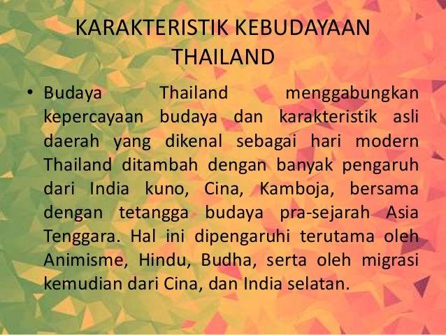 KARAKTERISTIK KEBUDAYAAN THAILAND • Budaya Thailand menggabungkan kepercayaan budaya dan karakteristik asli daerah yang di...