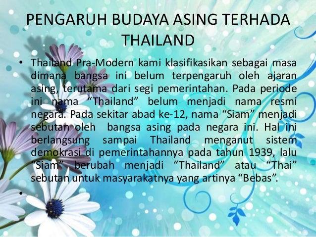 PENGARUH BUDAYA ASING TERHADA THAILAND • Thailand Pra-Modern kami klasifikasikan sebagai masa dimana bangsa ini belum terp...
