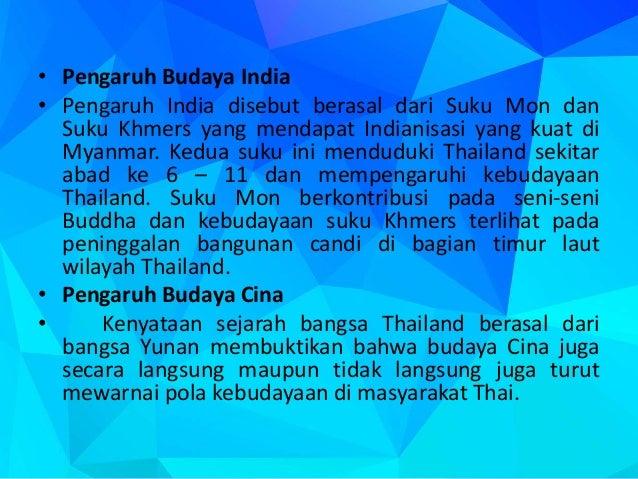 • Pengaruh Budaya India • Pengaruh India disebut berasal dari Suku Mon dan Suku Khmers yang mendapat Indianisasi yang kuat...