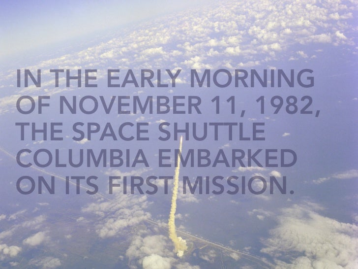 IN THE EARLY MORNING OF NOVEMBER 11, 1982, THE SPACE SHUTTLE COLUMBIA EMBARKED ON ITS FIRST MISSION.