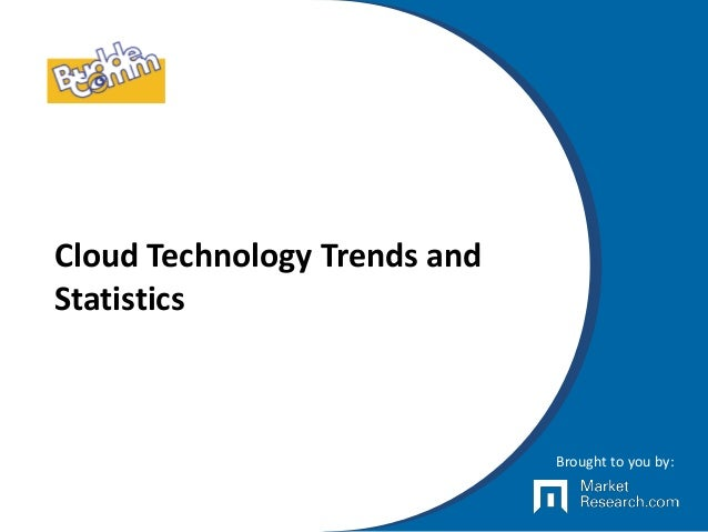 Cloud Technology Trends and Statistics Brought to you by: