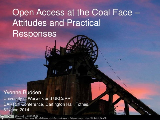 Open Access at the Coal Face – Attitudes and Practical Responses Yvonne Budden University of Warwick and UKCoRR DARTS4 Con...