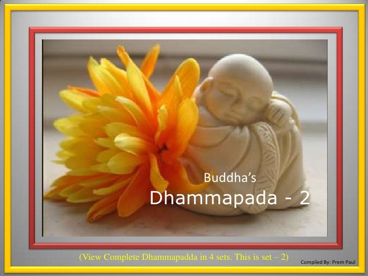 1<br />Buddha'sDhammapada - 2<br />(View Complete Dhammapadda in 4 sets. This is set – 2) <br />Compiled By: Prem Paul<br />