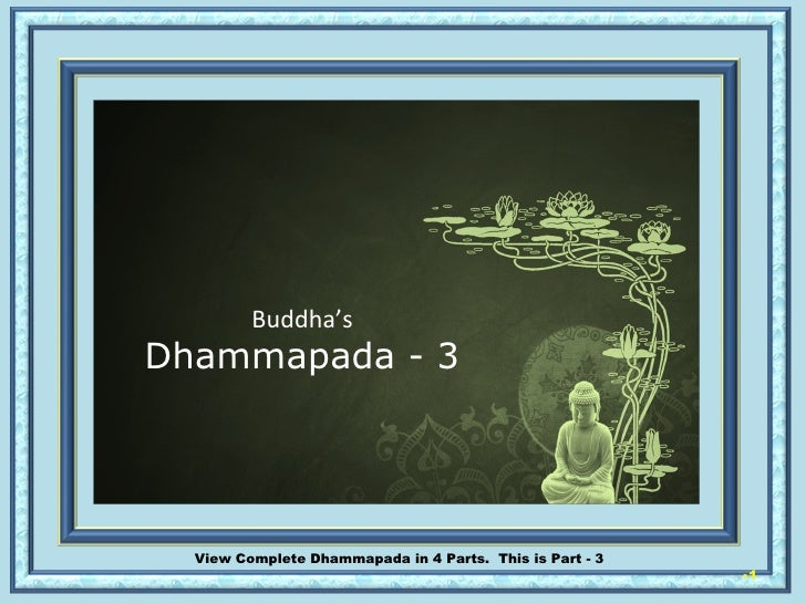 <ul><li></li></ul>Buddha's Dhammapada - 3 View Complete Dhammapada in 4 Parts.  This is Part - 3