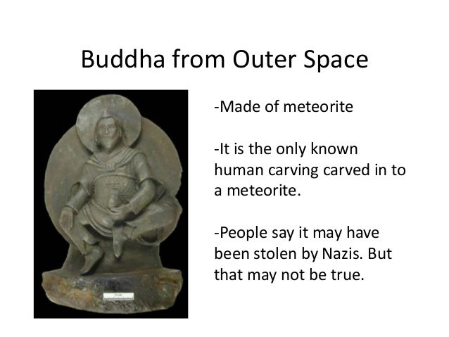 Buddha from Outer Space          -Made of meteorite          -It is the only known          human carving carved in to    ...