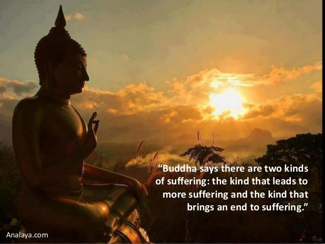 buddha on suffering The buddha, or siddhartha gautama, achieved enlightenment through meditation and his doctrines became the foundation for buddhism  and determine a way to relieve the universal suffering that.