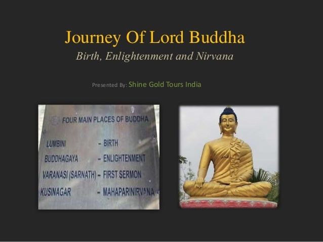Journey Of Lord Buddha Birth, Enlightenment and Nirvana Presented By: Shine Gold Tours India