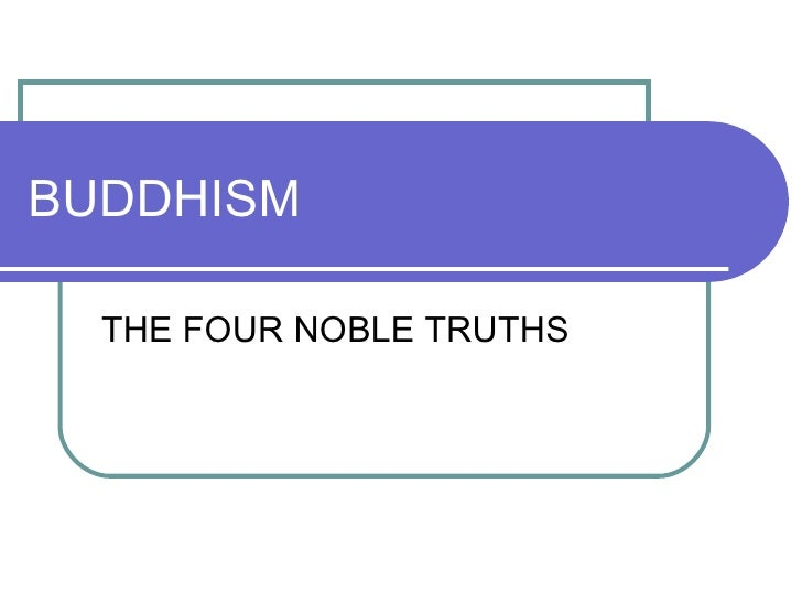 BUDDHISM THE FOUR NOBLE TRUTHS