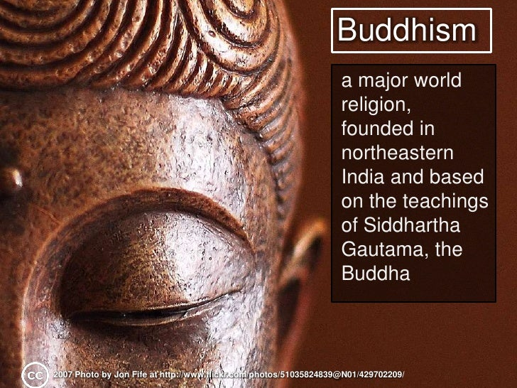 Buddhism<br />a major world religion, founded in northeastern India and based on the teachings of Siddhartha Gautama, the ...