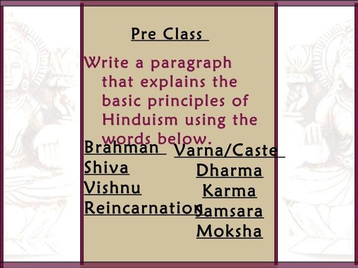 Pre Class  <ul><li>Write a paragraph that explains the basic principles of Hinduism using the words below. </li></ul><ul><...