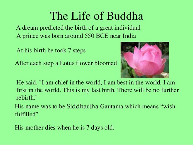 The Life of Buddha A prince was born around 550 BCE near India At his birth he took 7 steps After each step a Lotus flower...