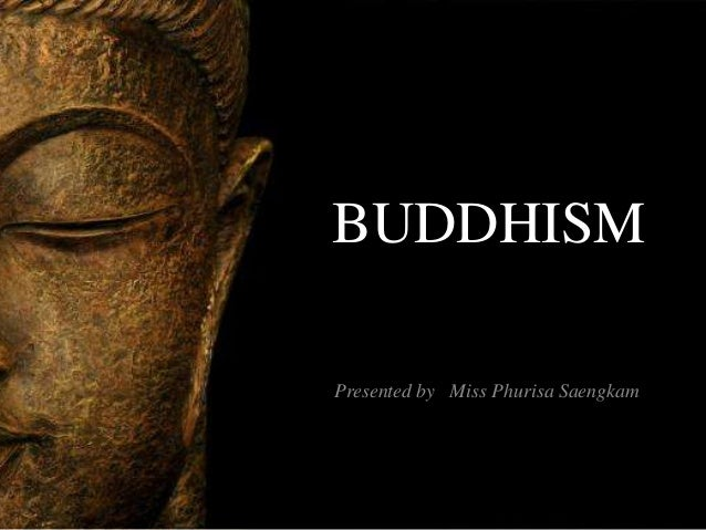 BUDDHISMPresented by Miss Phurisa Saengkam