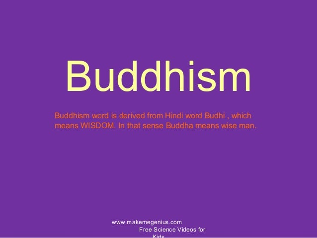 Buddhismwww.makemegenius.comFree Science Videos forBuddhism word is derived from Hindi word Budhi , whichmeans WISDOM. In ...