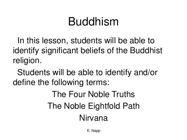E. Napp Buddhism In this lesson, students will be able to identify significant beliefs of the Buddhist religion. Students ...
