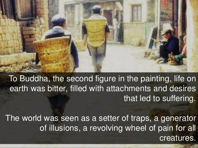 To Buddha, the second figure in the painting, life on earth was bitter, filled with attachments and desires that led to su...