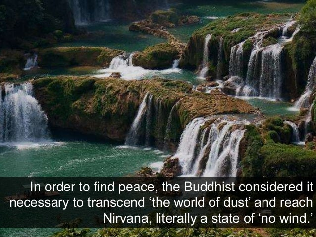 In order to find peace, the Buddhist considered it necessary to transcend 'the world of dust' and reach Nirvana, literally...