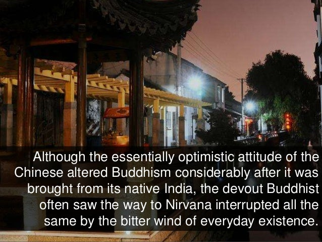 Although the essentially optimistic attitude of the Chinese altered Buddhism considerably after it was brought from its na...