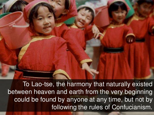 To Lao-tse, the harmony that naturally existed between heaven and earth from the very beginning could be found by anyone a...