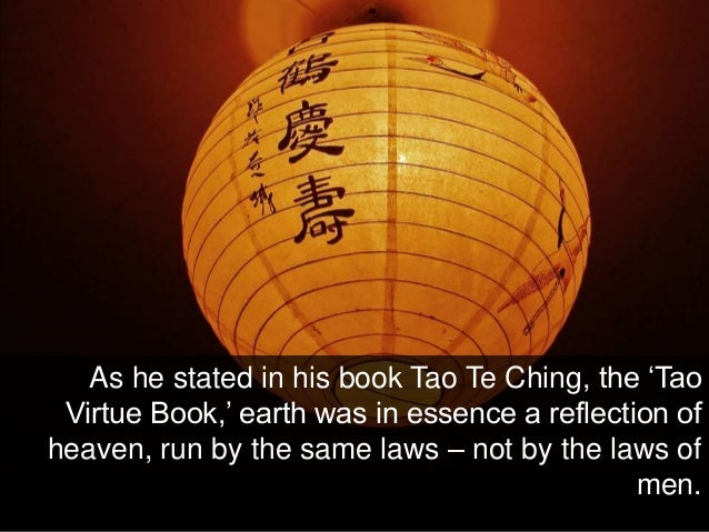 As he stated in his book Tao Te Ching, the 'Tao Virtue Book,' earth was in essence a reflection of heaven, run by the same...