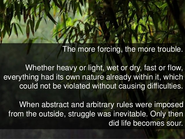 The more forcing, the more trouble. Whether heavy or light, wet or dry, fast or flow, everything had its own nature alread...