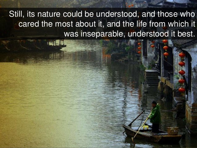 Still, its nature could be understood, and those who cared the most about it, and the life from which it was inseparable, ...