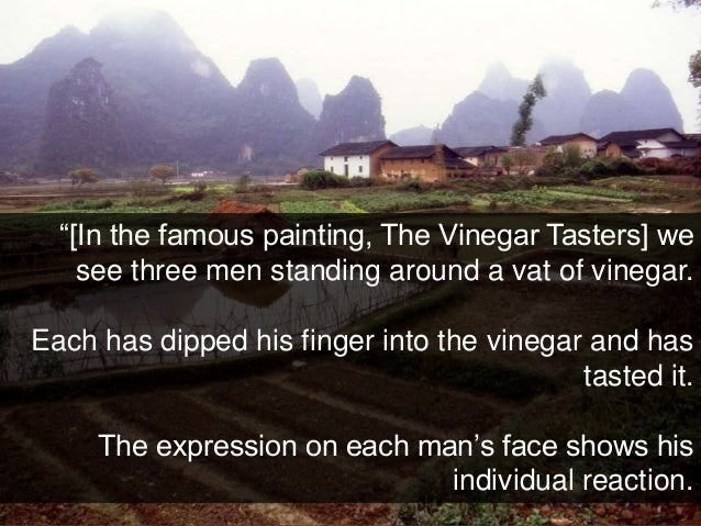 """""""[In the famous painting, The Vinegar Tasters] we see three men standing around a vat of vinegar. Each has dipped his fing..."""