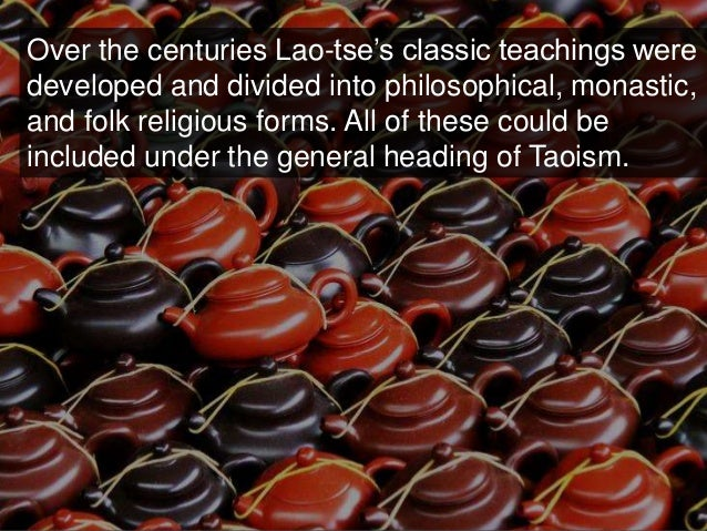 Over the centuries Lao-tse's classic teachings were developed and divided into philosophical, monastic, and folk religious...