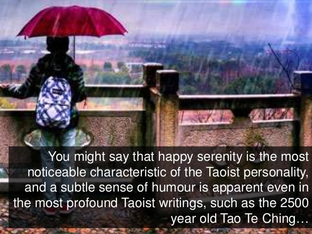 You might say that happy serenity is the most noticeable characteristic of the Taoist personality, and a subtle sense of h...
