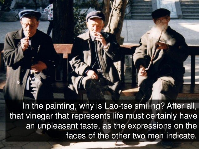 In the painting, why is Lao-tse smiling? After all, that vinegar that represents life must certainly have an unpleasant ta...