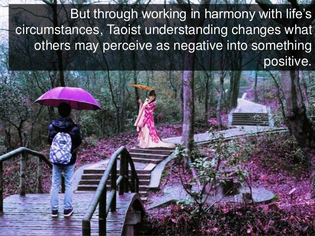 But through working in harmony with life's circumstances, Taoist understanding changes what others may perceive as negativ...