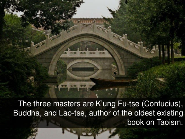 The three masters are K'ung Fu-tse (Confucius), Buddha, and Lao-tse, author of the oldest existing book on Taoism.