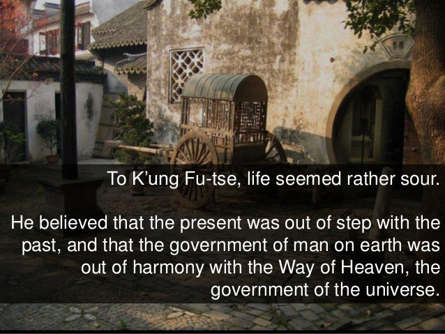 To K'ung Fu-tse, life seemed rather sour. He believed that the present was out of step with the past, and that the governm...