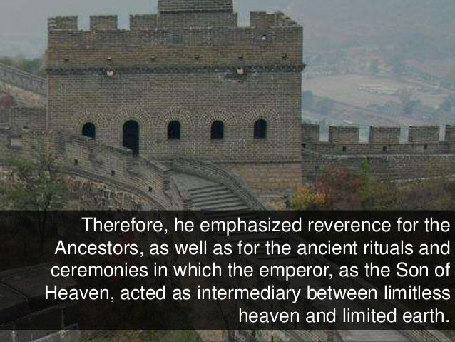 Therefore, he emphasized reverence for the Ancestors, as well as for the ancient rituals and ceremonies in which the emper...