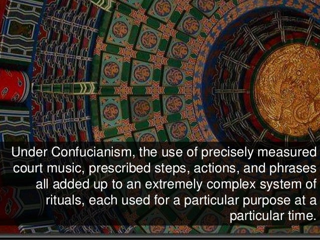 Under Confucianism, the use of precisely measured court music, prescribed steps, actions, and phrases all added up to an e...