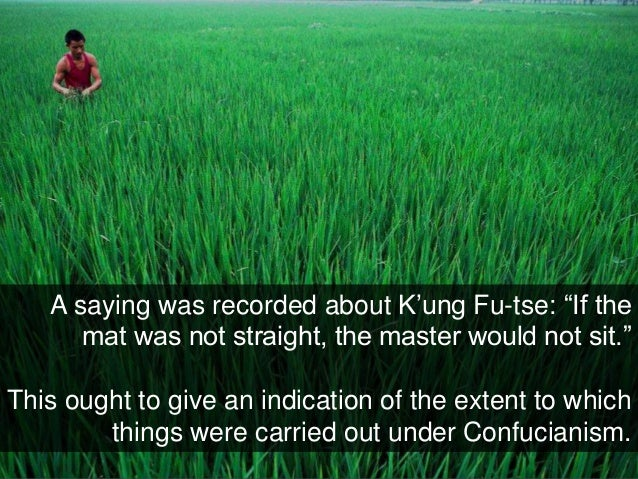 """A saying was recorded about K'ung Fu-tse: """"If the mat was not straight, the master would not sit."""" This ought to give an i..."""