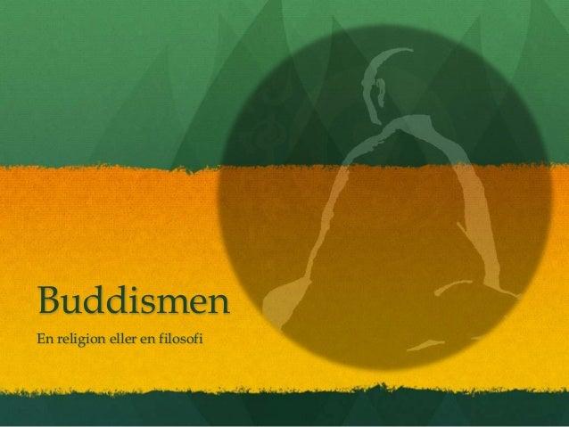 BuddismenEn religion eller en filosofi