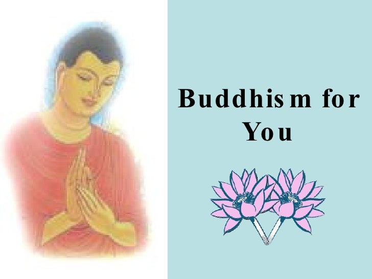 Buddhism for You Powerpoint files were created by Lim Chin Kah