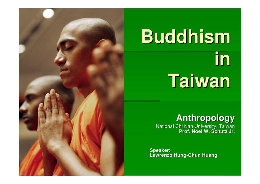 Buddhism        in   Taiwan           Anthropology   National Chi Nan University, Taiwan             Prof. Noel W. Schutz ...