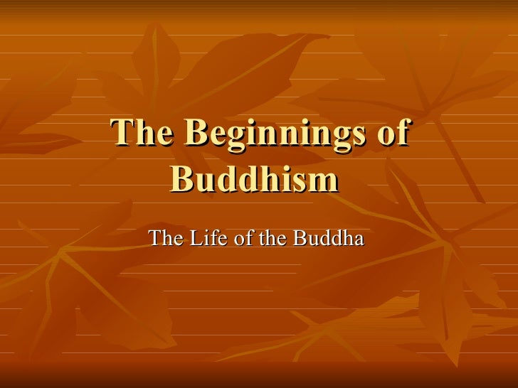 The Beginnings of Buddhism  The Life of the Buddha