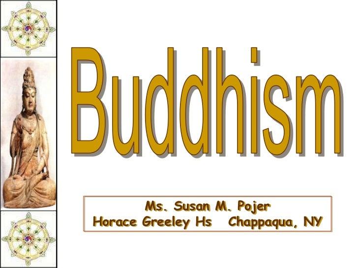 Buddhism<br />Ms. Susan M. PojerHorace Greeley Hs   Chappaqua, NY<br />