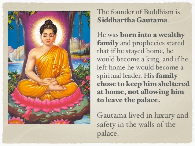 siddhartha gautama the founder of buddhism Gautama buddha biography (the founder of buddhism) all the basic information includin ghis childfood and education are memntion.