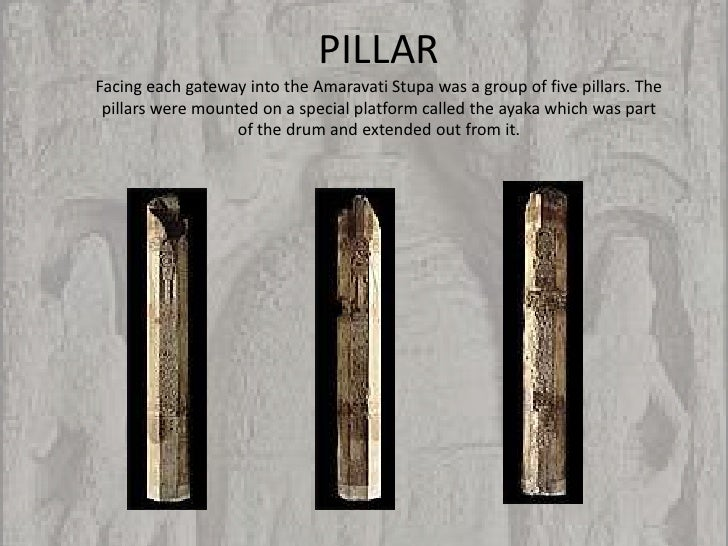 PILLARFacing each gateway into the Amaravati Stupa was a group of five pillars. The pillars were mounted on a special plat...