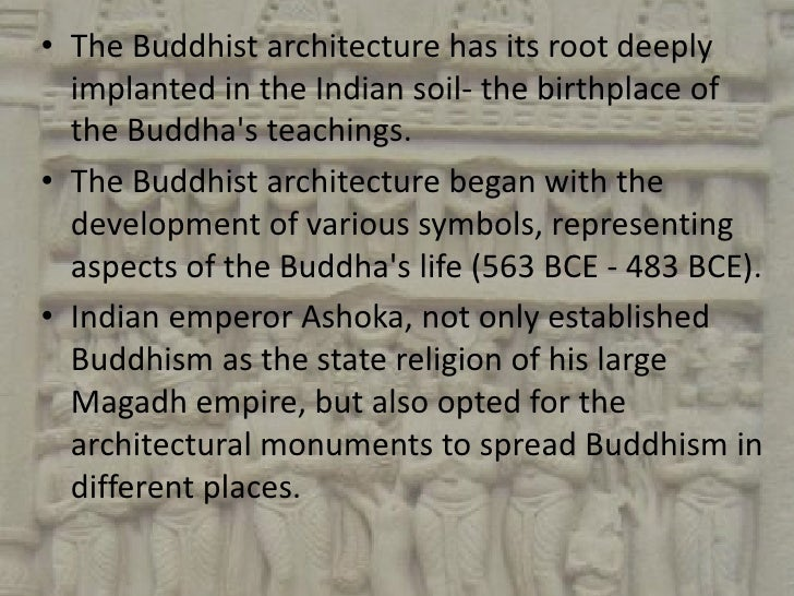 • The Buddhist architecture has its root deeply  implanted in the Indian soil- the birthplace of  the Buddhas teachings.• ...