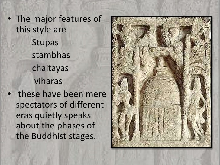 • The major features of  this style are       Stupas       stambhas       chaitayas        viharas• these have been mere  ...