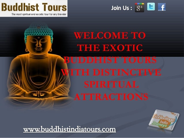 WELCOME TO  THE EXOTICBUDDHIST TOURSWITH DISTINCTIVE   SPIRITUAL  ATTRACTIONS