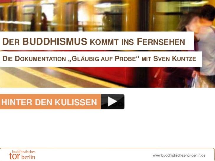 """DER BUDDHISMUS KOMMT INS FERNSEHENDIE DOKUMENTATION """"GLÄUBIG AUF PROBE"""" MIT SVEN KUNTZEHINTER DEN KULISSEN                ..."""