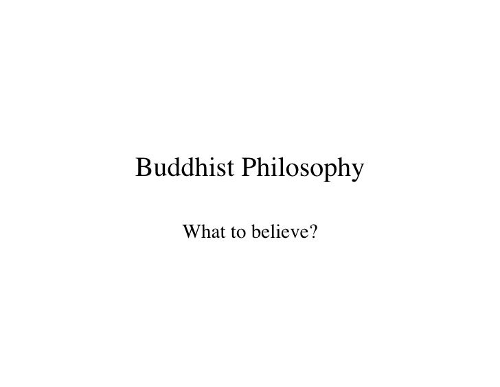 Buddhist Philosophy     What to believe?