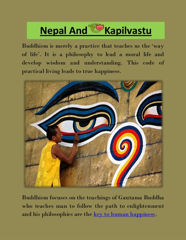 Nepal And                KapilvastuBuddhism is merely a practice that teaches us the 'wayof life'. It is a philosophy to l...